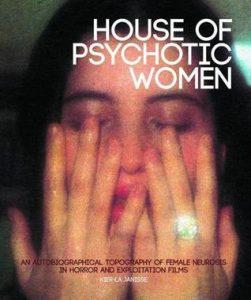 کرلا جَنیس، خانهی زنان روانپریش: مکاننگاری شخصی از روانرنجوری زنان در فیلمهای وحشت و بهرهکشی خاطرهپردازی House of Psychotic Women: An Autobiographical Topography of Female Neurosis in Horror and Exploitation Films
