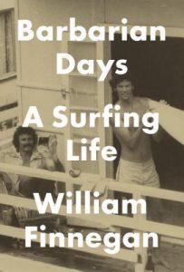 ویلیام فینِگان، روزهای ددمنش (۲۰۱۵) Barbarian Days: A Surfing Life by William Finnegan