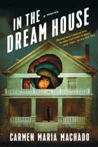 خاطرهپردازی کارمن ماریا ماچادو، در خانهی رؤیا In the Dream House: A Memoir
