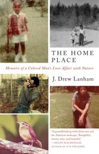 خاطرهپردازی ج. درو. لَنام، خانه؛ خاطراتی از عاشقانههای مردی رنگینپوست با طبیعت (۲۰۱۷)  The Home Place: Memoirs of a Colored Man's Love Affair with Nature by J. Drew Lanham